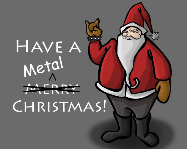 its another year to bang your head while listen to metal music and thinking of holiday gifts we try to make it easier for you by giving you our - Heavy Metal Christmas Music